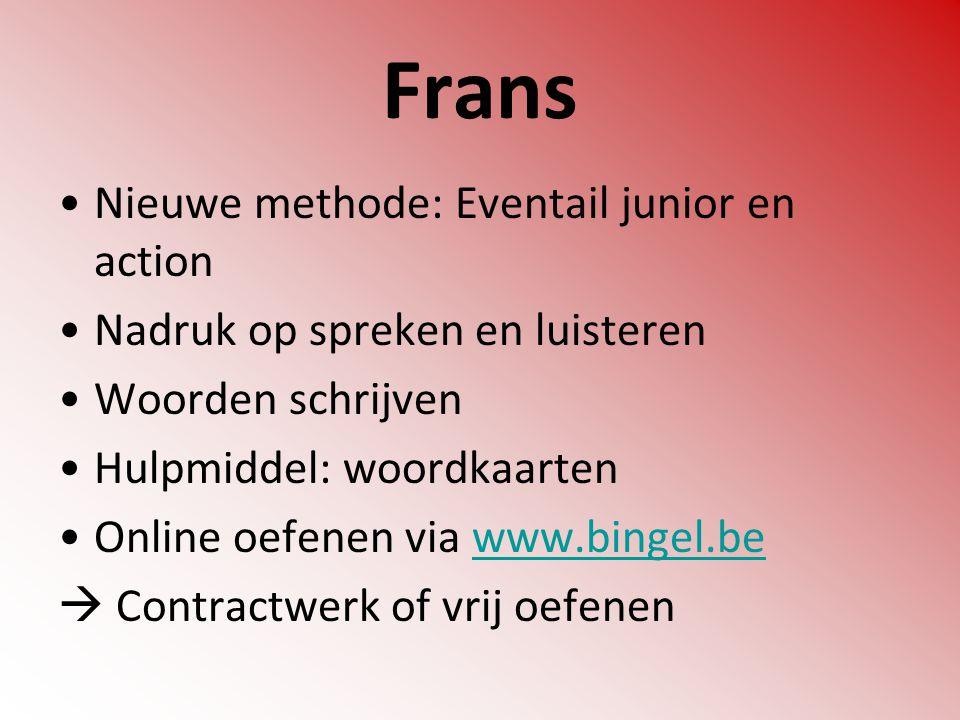 Frans Nieuwe methode: Eventail junior en action Nadruk op spreken en luisteren Woorden schrijven Hulpmiddel: woordkaarten Online oefenen via www.binge