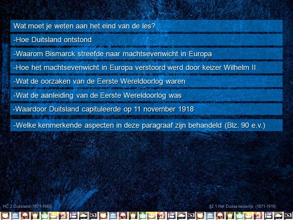 HC 2 Duitsland (1871-1945) §2.1 Het Duitse keizerrijk (1871-1919) Wat moet je weten aan het eind van de les? -Hoe Duitsland ontstond -Waarom Bismarck