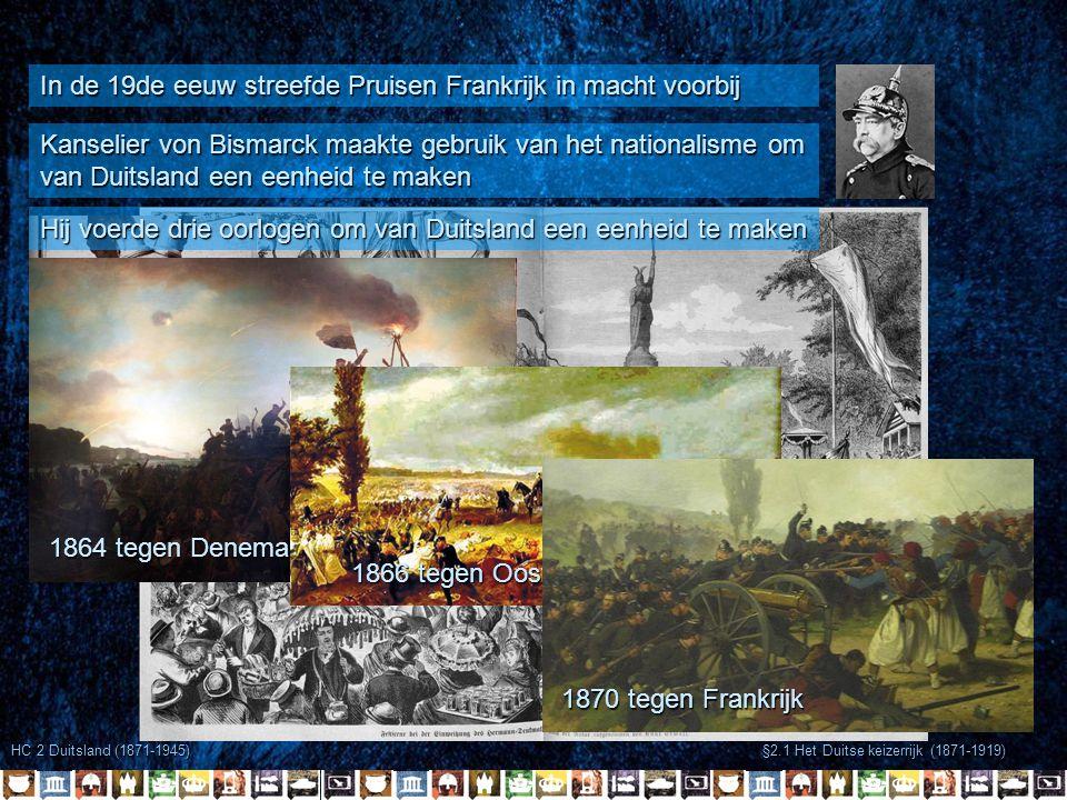 HC 2 Duitsland (1871-1945) §2.1 Het Duitse keizerrijk (1871-1919) In de 19de eeuw streefde Pruisen Frankrijk in macht voorbij Kanselier von Bismarck m