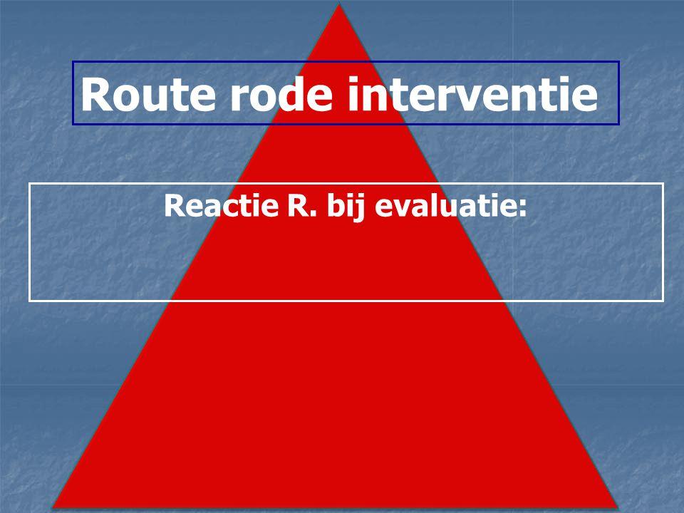Route rode interventie Reactie R. bij evaluatie: