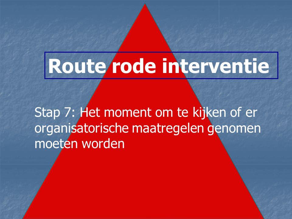 Route rode interventie Stap 7: Het moment om te kijken of er organisatorische maatregelen genomen moeten worden