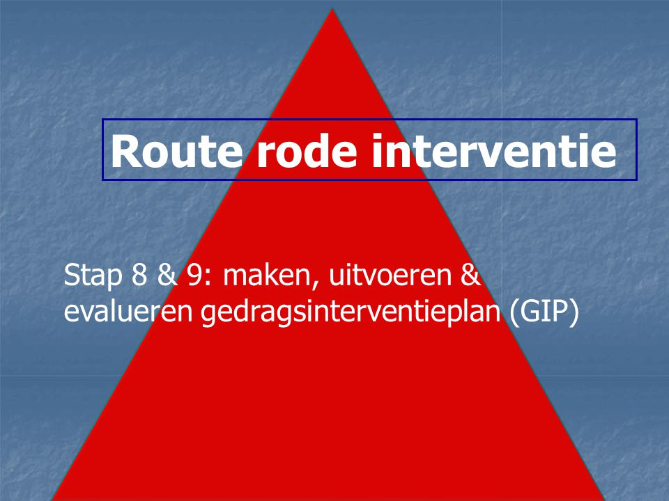 Route rode interventie Stap 8 & 9: maken, uitvoeren & evalueren gedragsinterventieplan (GIP)