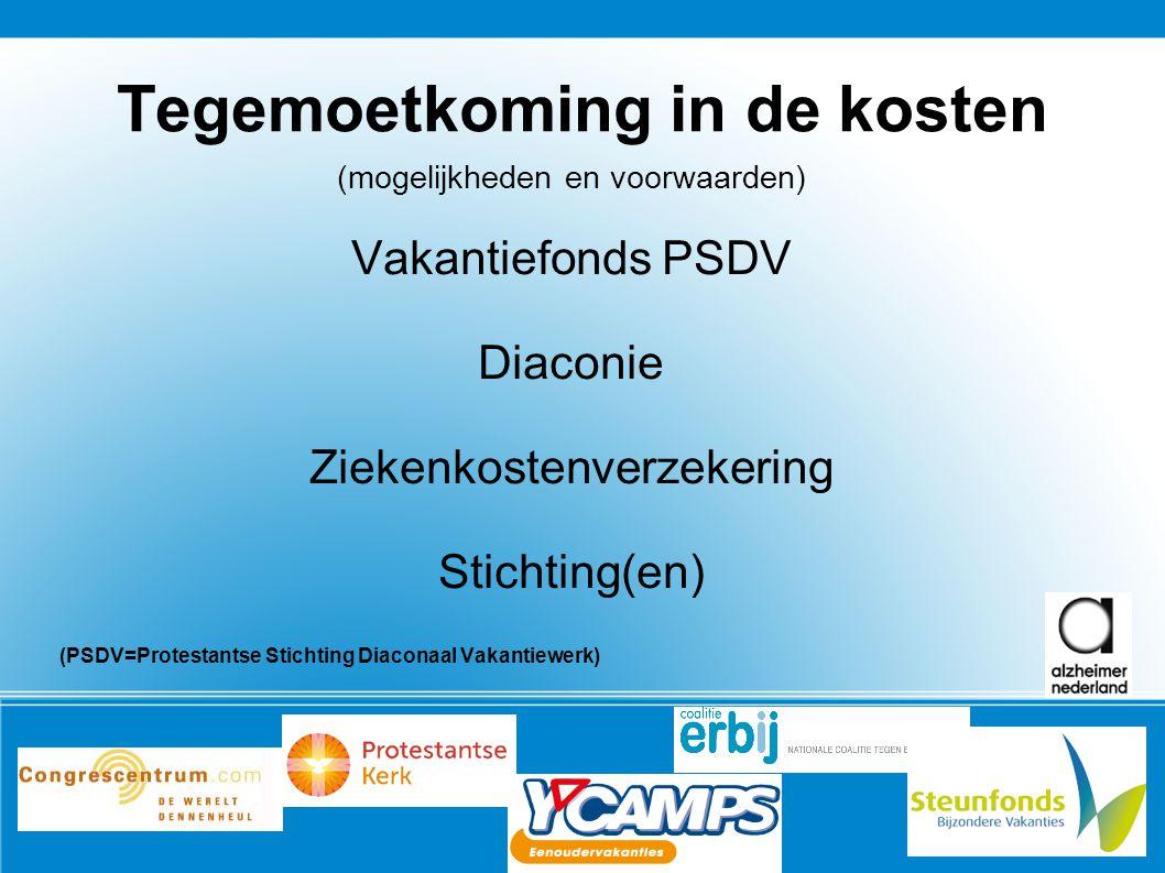 Tegemoetkoming in de kosten (mogelijkheden en voorwaarden) Vakantiefonds PSDV Diaconie Ziekenkostenverzekering Stichting(en) (PSDV=Protestantse Sticht