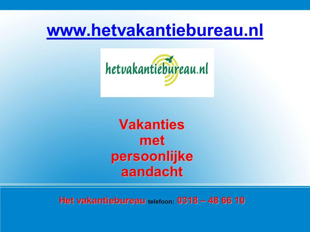 www.hetvakantiebureau.nl Vakantiesmetpersoonlijkeaandacht Het vakantiebureau 0318 – 48 66 10 Het vakantiebureau telefoon: 0318 – 48 66 10