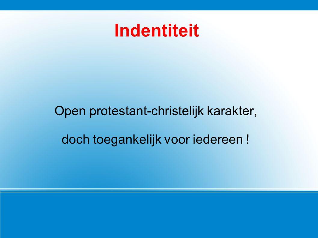 Indentiteit Open protestant-christelijk karakter, doch toegankelijk voor iedereen !