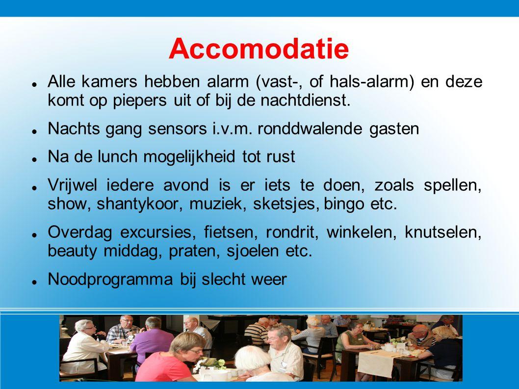 Accomodatie Alle kamers hebben alarm (vast-, of hals-alarm) en deze komt op piepers uit of bij de nachtdienst. Nachts gang sensors i.v.m. ronddwalende