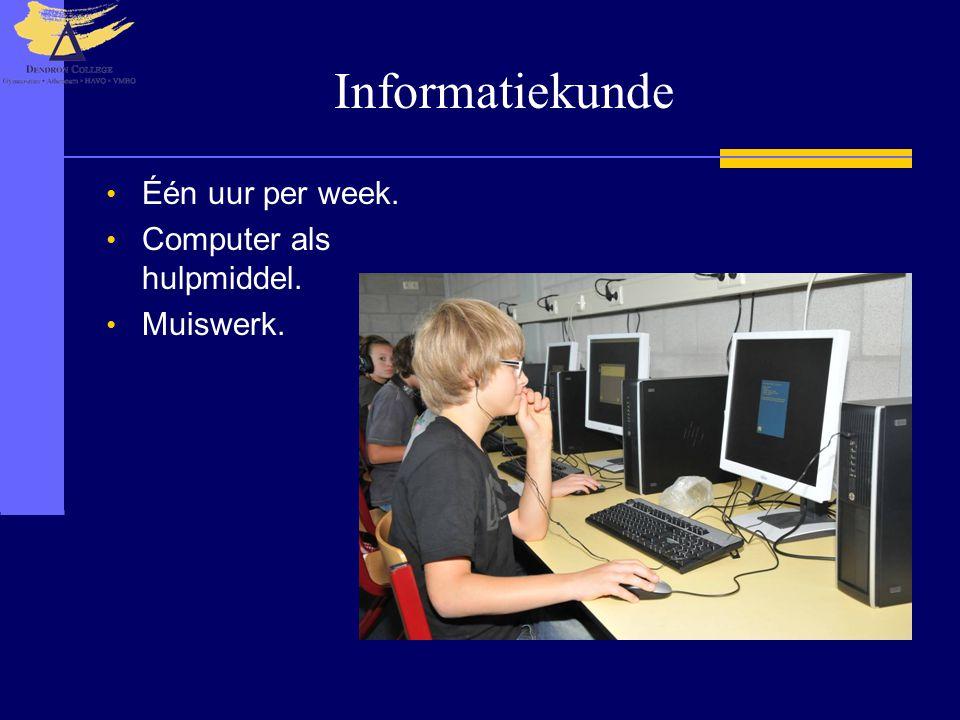 Informatiekunde Één uur per week. Computer als hulpmiddel. Muiswerk.