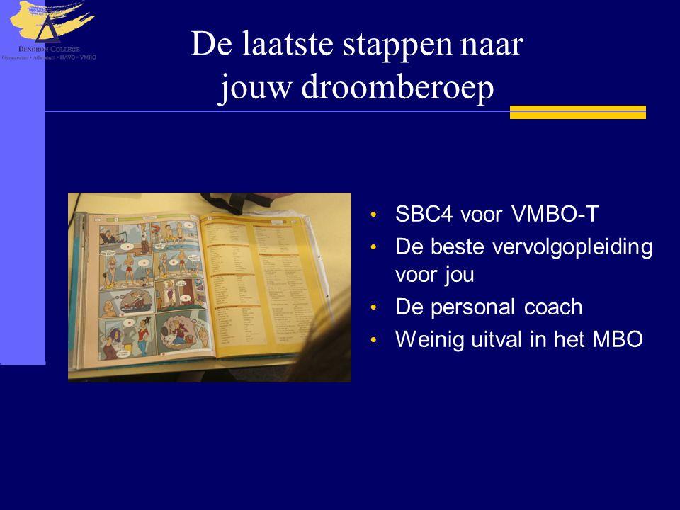 De laatste stappen naar jouw droomberoep SBC4 voor VMBO-T De beste vervolgopleiding voor jou De personal coach Weinig uitval in het MBO