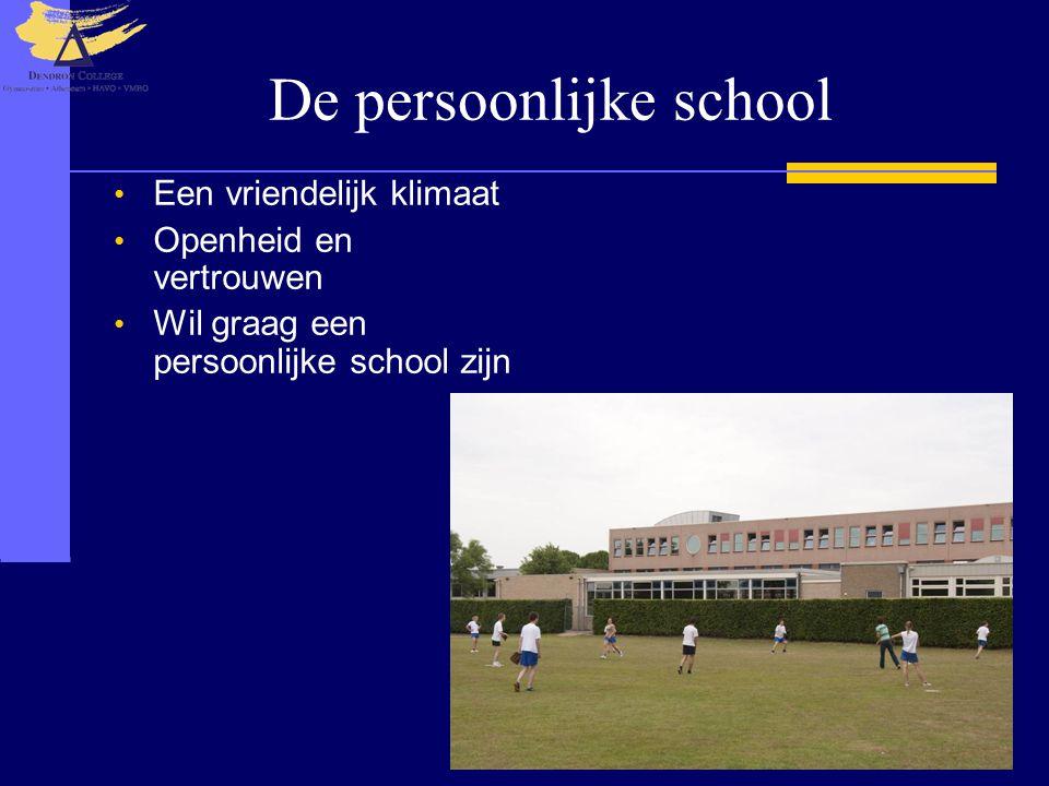De persoonlijke school Een vriendelijk klimaat Openheid en vertrouwen Wil graag een persoonlijke school zijn