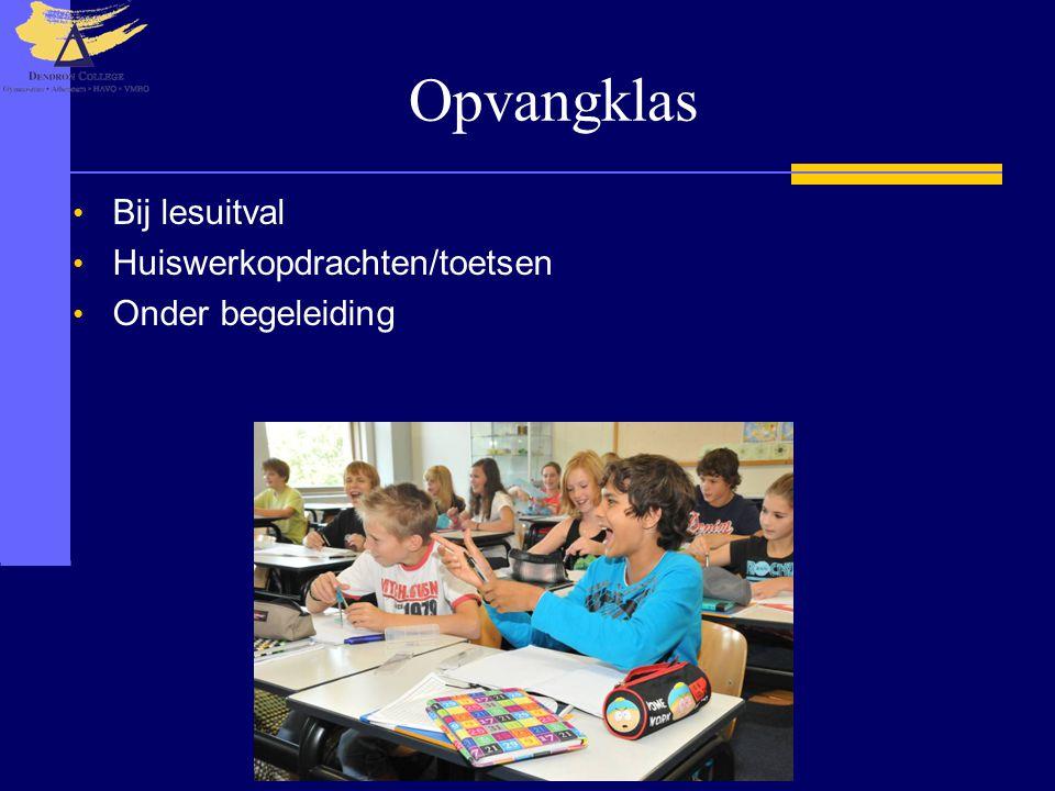Opvangklas Bij lesuitval Huiswerkopdrachten/toetsen Onder begeleiding