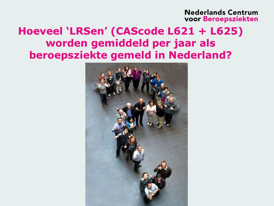 Hoeveel 'LRSen' (CAScode L621 + L625) worden gemiddeld per jaar als beroepsziekte gemeld in Nederland