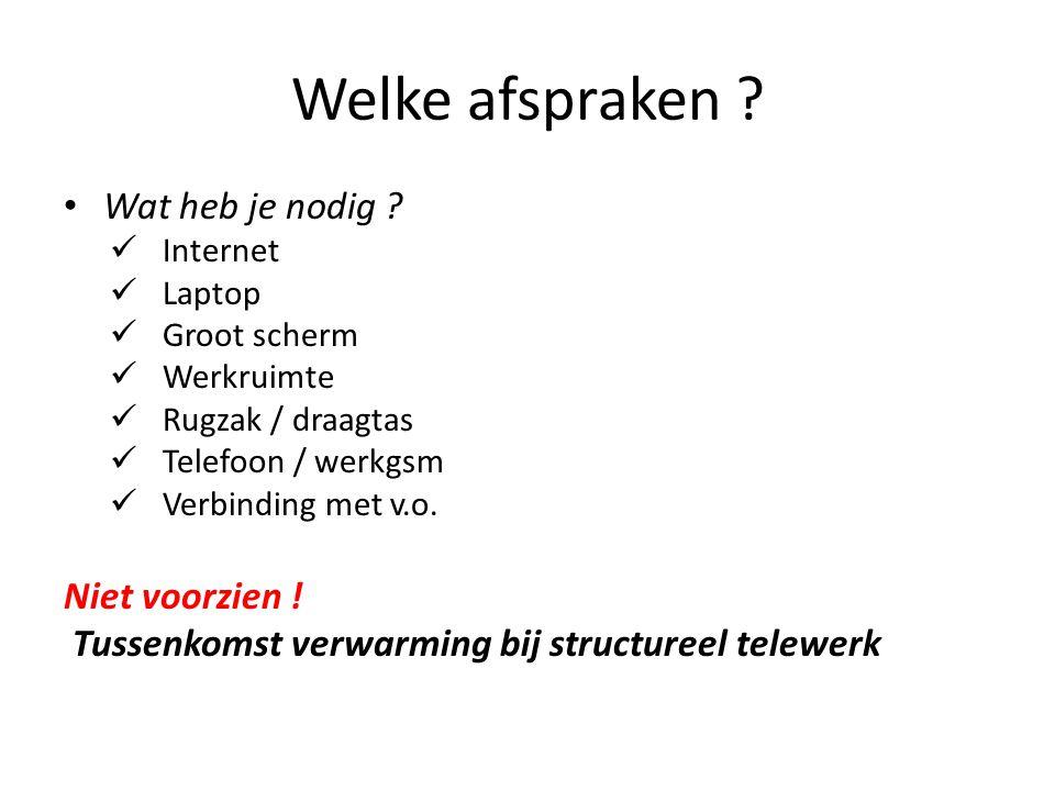 Welke afspraken ? Wat heb je nodig ? Internet Laptop Groot scherm Werkruimte Rugzak / draagtas Telefoon / werkgsm Verbinding met v.o. Niet voorzien !