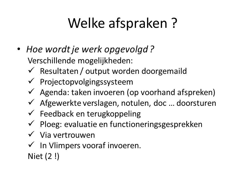 Welke afspraken ? Hoe wordt je werk opgevolgd ? Verschillende mogelijkheden: Resultaten / output worden doorgemaild Projectopvolgingssysteem Agenda: t