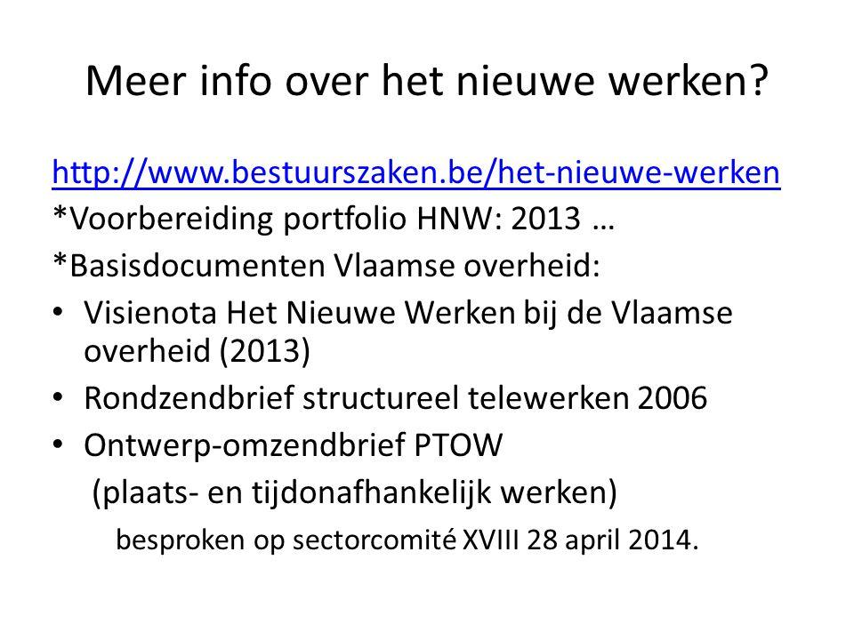 Meer info over het nieuwe werken? http://www.bestuurszaken.be/het-nieuwe-werken *Voorbereiding portfolio HNW: 2013 … *Basisdocumenten Vlaamse overheid