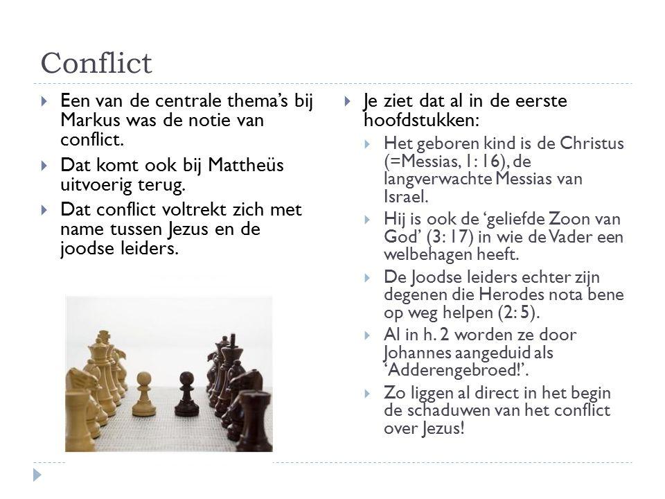 Conflict  Een van de centrale thema's bij Markus was de notie van conflict.