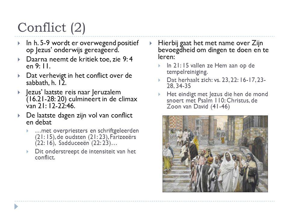 Conflict (2)  In h.5-9 wordt er overwegend positief op Jezus' onderwijs gereageerd.