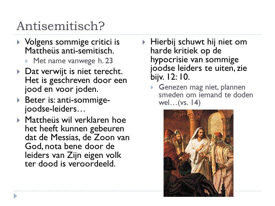 Antisemitisch. Volgens sommige critici is Mattheüs anti-semitisch.