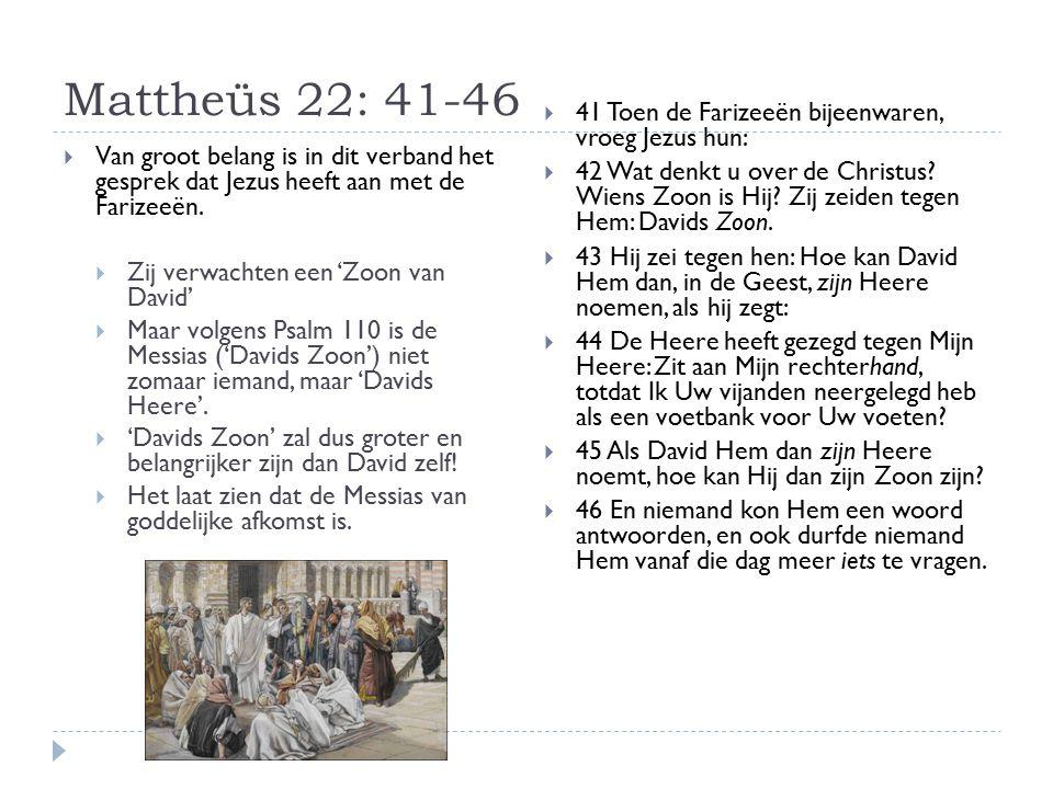 Mattheüs 22: 41-46  Van groot belang is in dit verband het gesprek dat Jezus heeft aan met de Farizeeën.