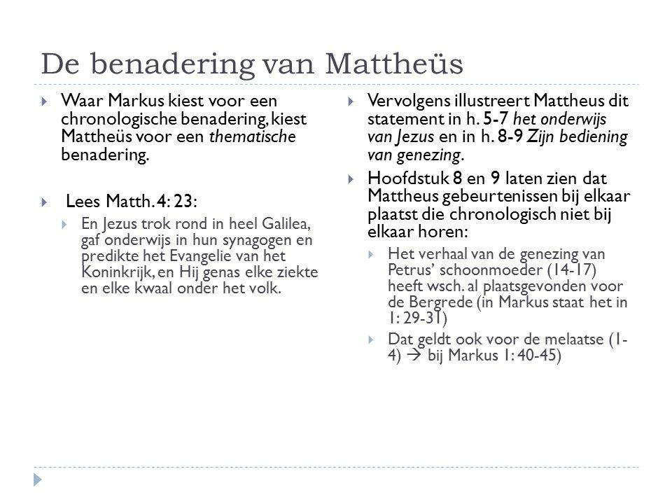 De benadering van Mattheüs  Waar Markus kiest voor een chronologische benadering, kiest Mattheüs voor een thematische benadering.