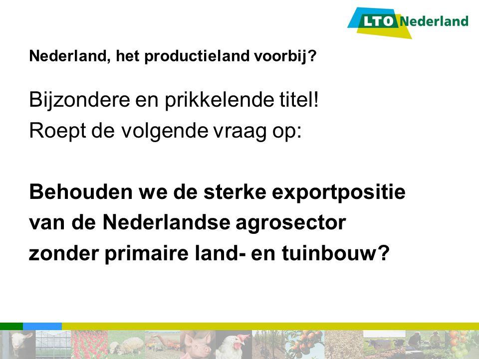 Nederland, het productieland voorbij? Bijzondere en prikkelende titel! Roept de volgende vraag op: Behouden we de sterke exportpositie van de Nederlan