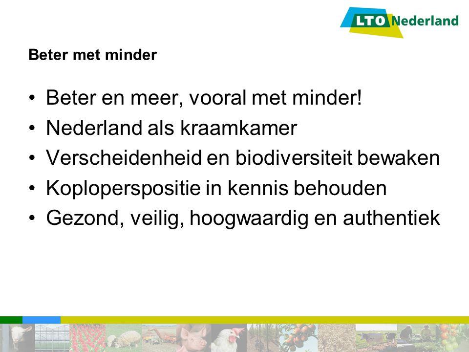Beter met minder Beter en meer, vooral met minder! Nederland als kraamkamer Verscheidenheid en biodiversiteit bewaken Koploperspositie in kennis behou