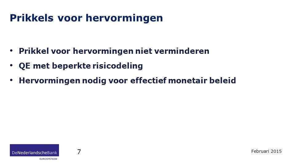 Risicodeling Februari 2015 8 Beperkte risicodeling (20%) Voorkomen moral hazardrisico en schuldmutualisatie Beperkte risicodeling staat effectiviteit niet in de weg Kapitaalpositie centrale banken toereikend