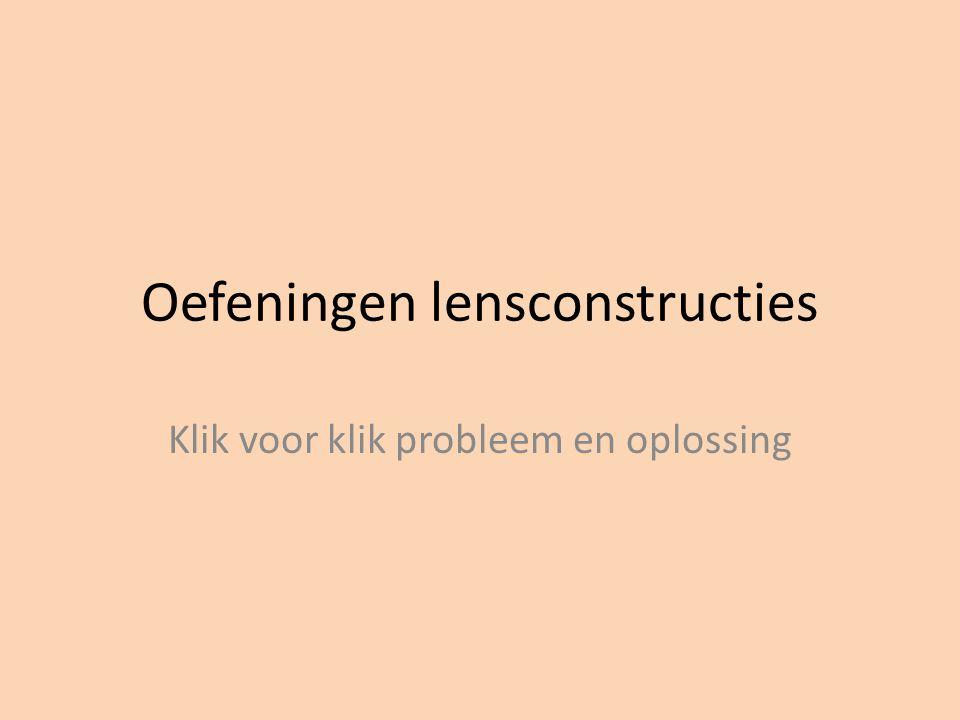 Oefeningen lensconstructies Klik voor klik probleem en oplossing