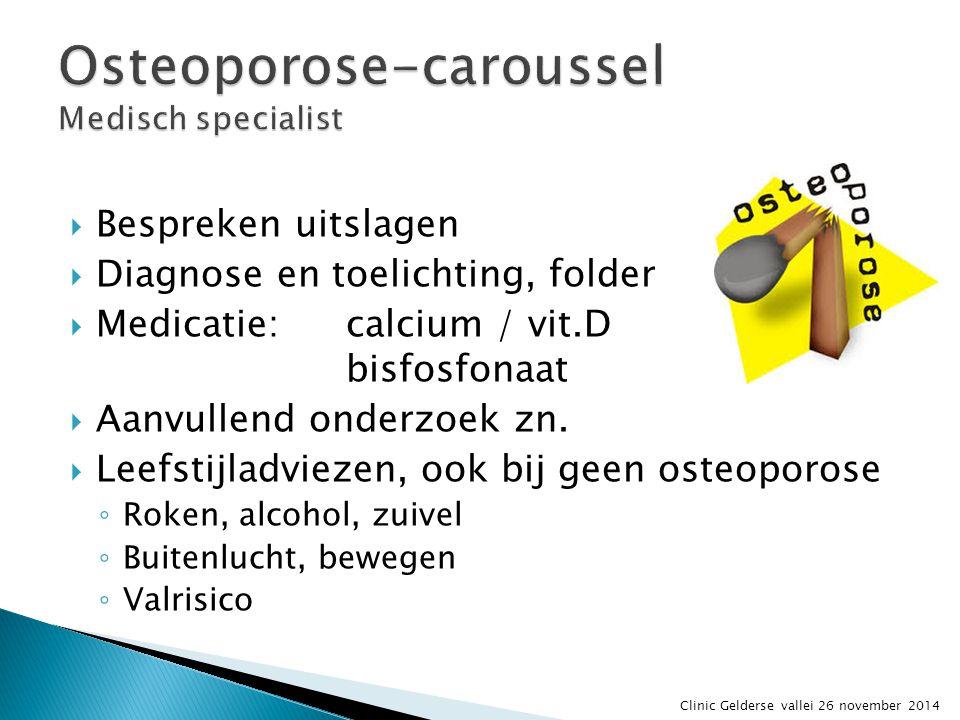  Bespreken uitslagen  Diagnose en toelichting, folder  Medicatie: calcium / vit.D bisfosfonaat  Aanvullend onderzoek zn.  Leefstijladviezen, ook