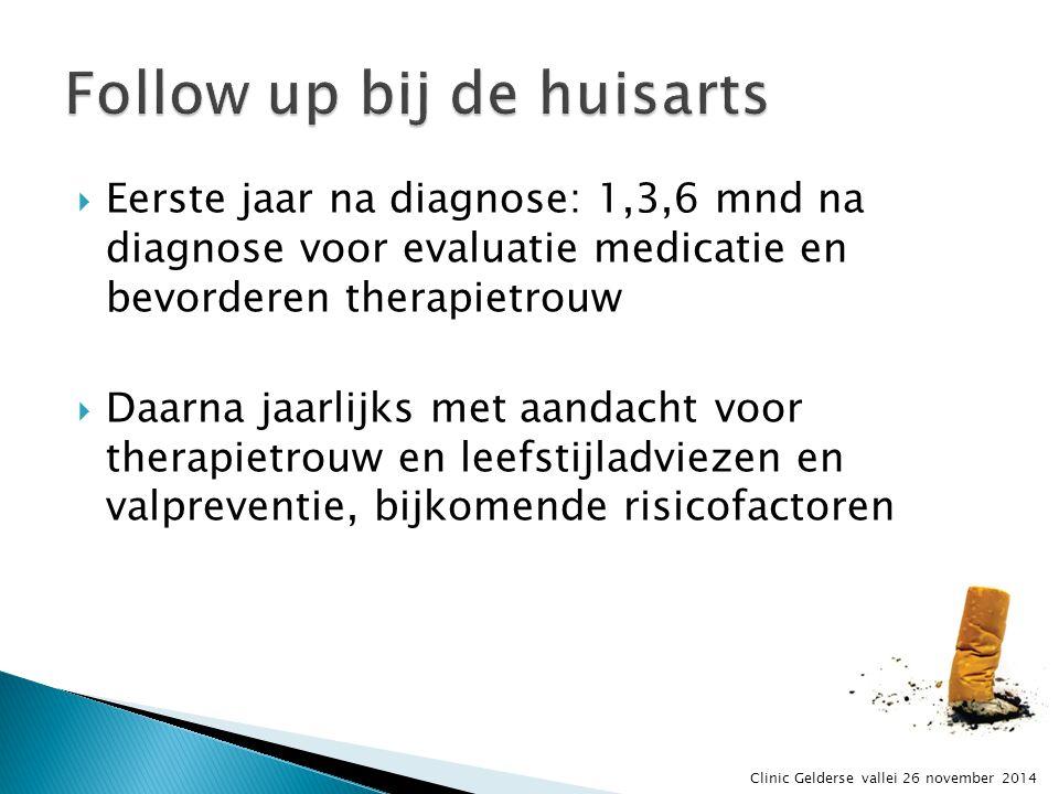  Eerste jaar na diagnose: 1,3,6 mnd na diagnose voor evaluatie medicatie en bevorderen therapietrouw  Daarna jaarlijks met aandacht voor therapietro