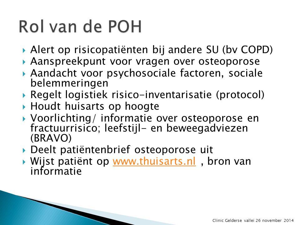  Alert op risicopatiënten bij andere SU (bv COPD)  Aanspreekpunt voor vragen over osteoporose  Aandacht voor psychosociale factoren, sociale belemm