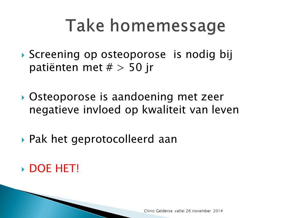  Screening op osteoporose is nodig bij patiënten met # > 50 jr  Osteoporose is aandoening met zeer negatieve invloed op kwaliteit van leven  Pak he
