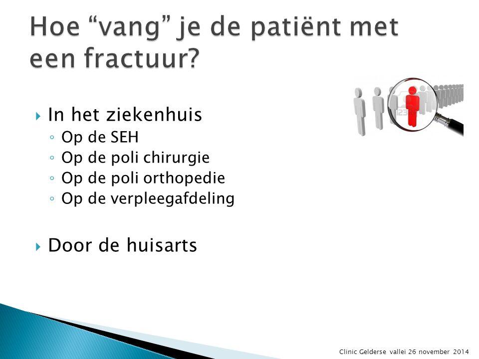  In het ziekenhuis ◦ Op de SEH ◦ Op de poli chirurgie ◦ Op de poli orthopedie ◦ Op de verpleegafdeling  Door de huisarts Clinic Gelderse vallei 26 n