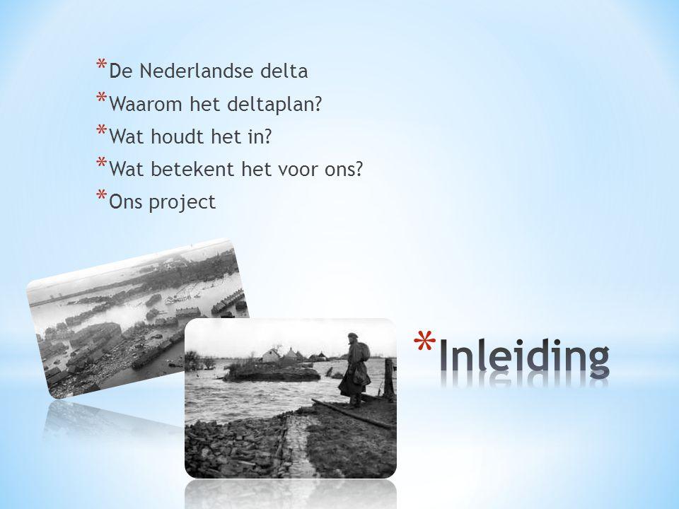 * Vier rivier deltas * 59% van Nederland kan overstromen * Strijd tegen water * Drie overstromingen * Grote projecten