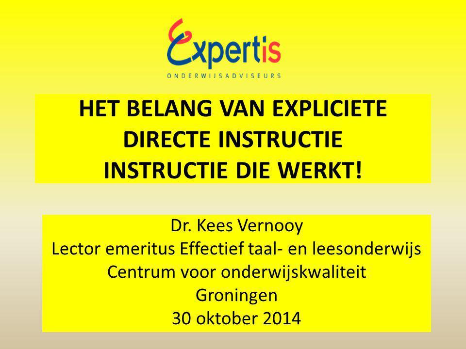 HET BELANG VAN EXPLICIETE DIRECTE INSTRUCTIE INSTRUCTIE DIE WERKT! Dr. Kees Vernooy Lector emeritus Effectief taal- en leesonderwijs Centrum voor onde