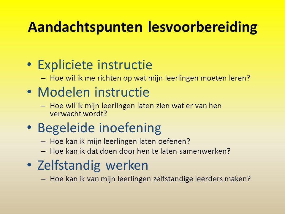 Aandachtspunten lesvoorbereiding Expliciete instructie – Hoe wil ik me richten op wat mijn leerlingen moeten leren? Modelen instructie – Hoe wil ik mi
