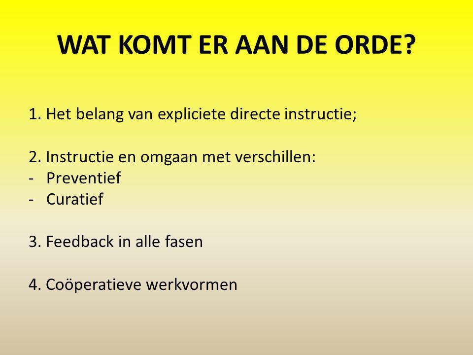 WAT KOMT ER AAN DE ORDE? 1. Het belang van expliciete directe instructie; 2. Instructie en omgaan met verschillen: -Preventief -Curatief 3. Feedback i