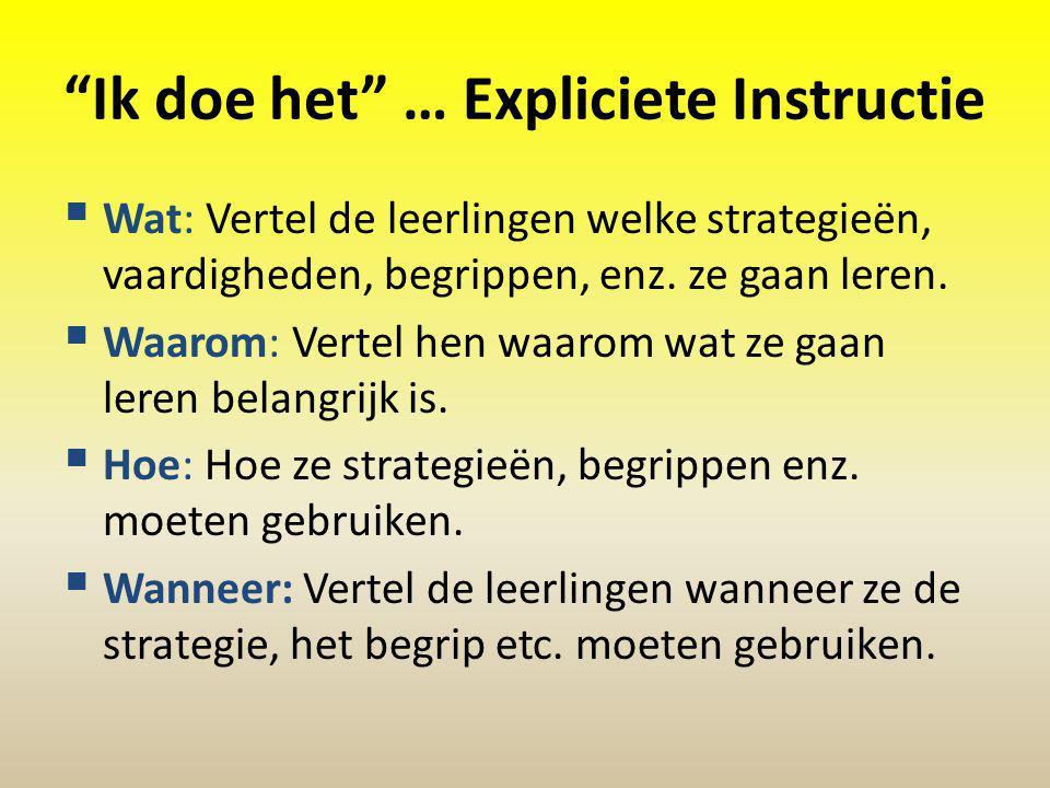 """""""Ik doe het"""" … Expliciete Instructie  Wat: Vertel de leerlingen welke strategieën, vaardigheden, begrippen, enz. ze gaan leren.  Waarom: Vertel hen"""