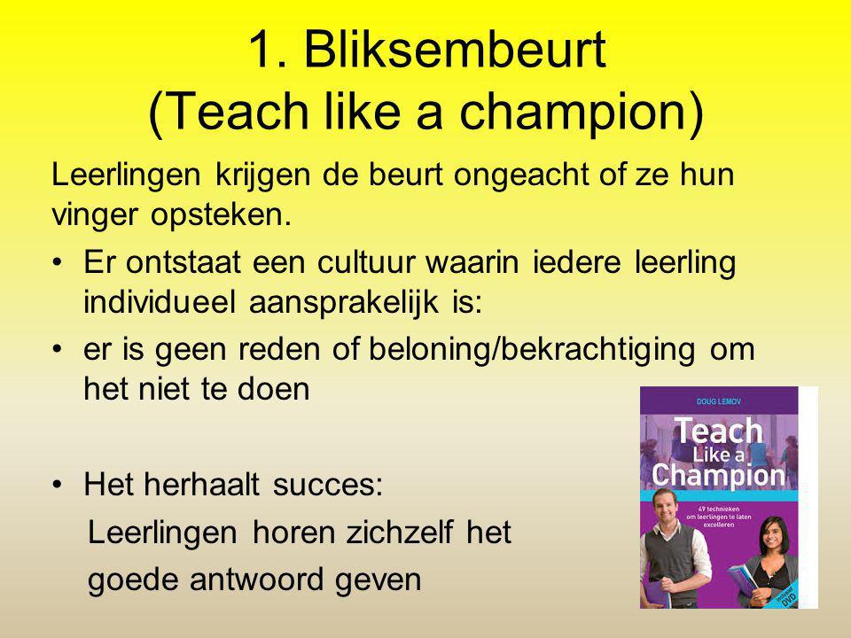 1. Bliksembeurt (Teach like a champion) Leerlingen krijgen de beurt ongeacht of ze hun vinger opsteken. Er ontstaat een cultuur waarin iedere leerling