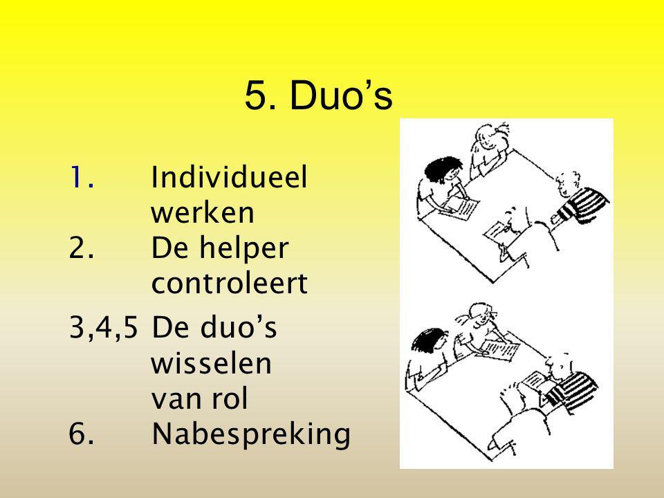 5.Duo's 1.Individueel werken 2.De helper controleert 3,4,5 De duo's wisselen van rol 6.