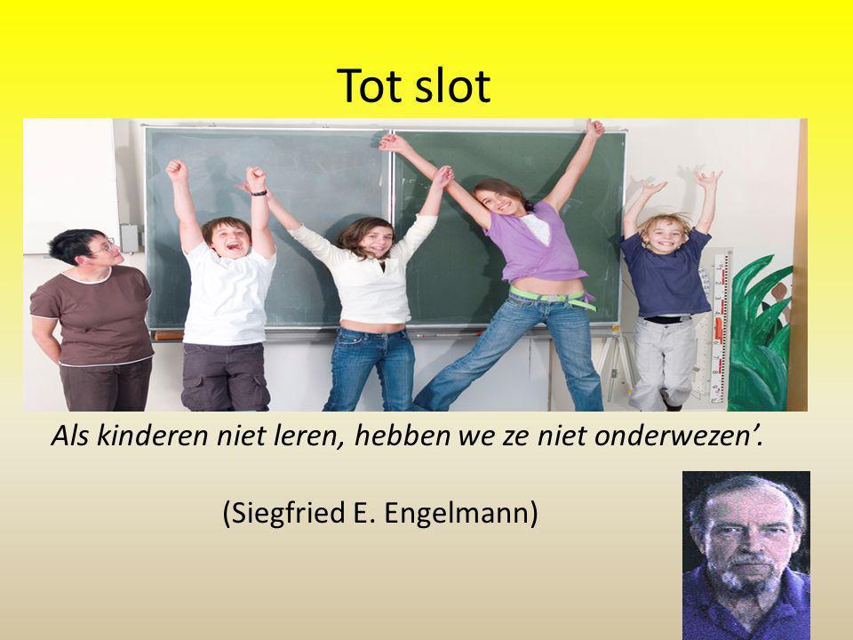 ' Als kinderen niet leren, hebben we ze niet onderwezen'. (Siegfried E. Engelmann) Tot slot