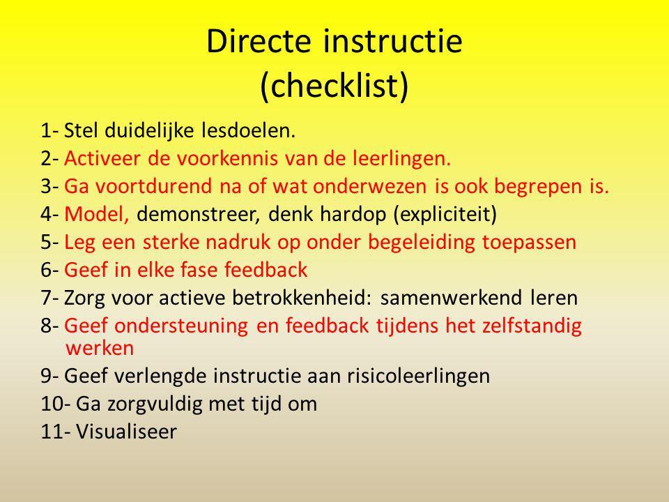 Directe instructie (checklist) 1- Stel duidelijke lesdoelen. 2- Activeer de voorkennis van de leerlingen. 3- Ga voortdurend na of wat onderwezen is oo