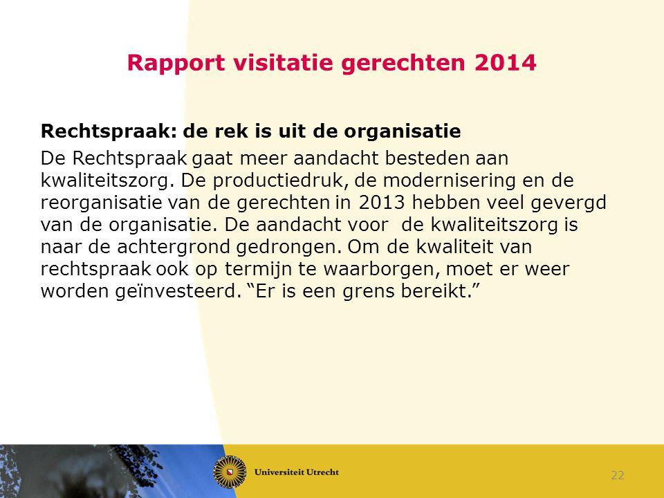 Rapport visitatie gerechten 2014 Rechtspraak: de rek is uit de organisatie De Rechtspraak gaat meer aandacht besteden aan kwaliteitszorg. De productie