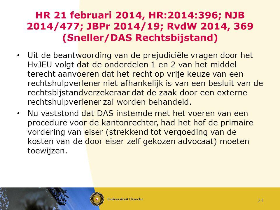 HR 21 februari 2014, HR:2014:396; NJB 2014/477; JBPr 2014/19; RvdW 2014, 369 (Sneller/DAS Rechtsbijstand) Uit de beantwoording van de prejudiciële vra