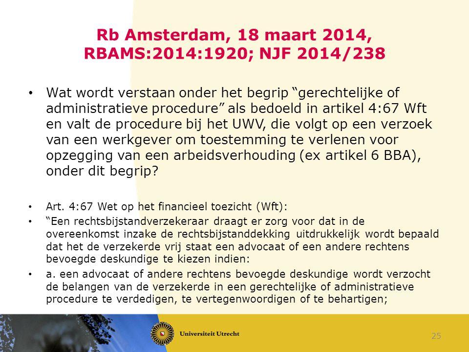"""Rb Amsterdam, 18 maart 2014, RBAMS:2014:1920; NJF 2014/238 Wat wordt verstaan onder het begrip """"gerechtelijke of administratieve procedure"""" als bedoel"""