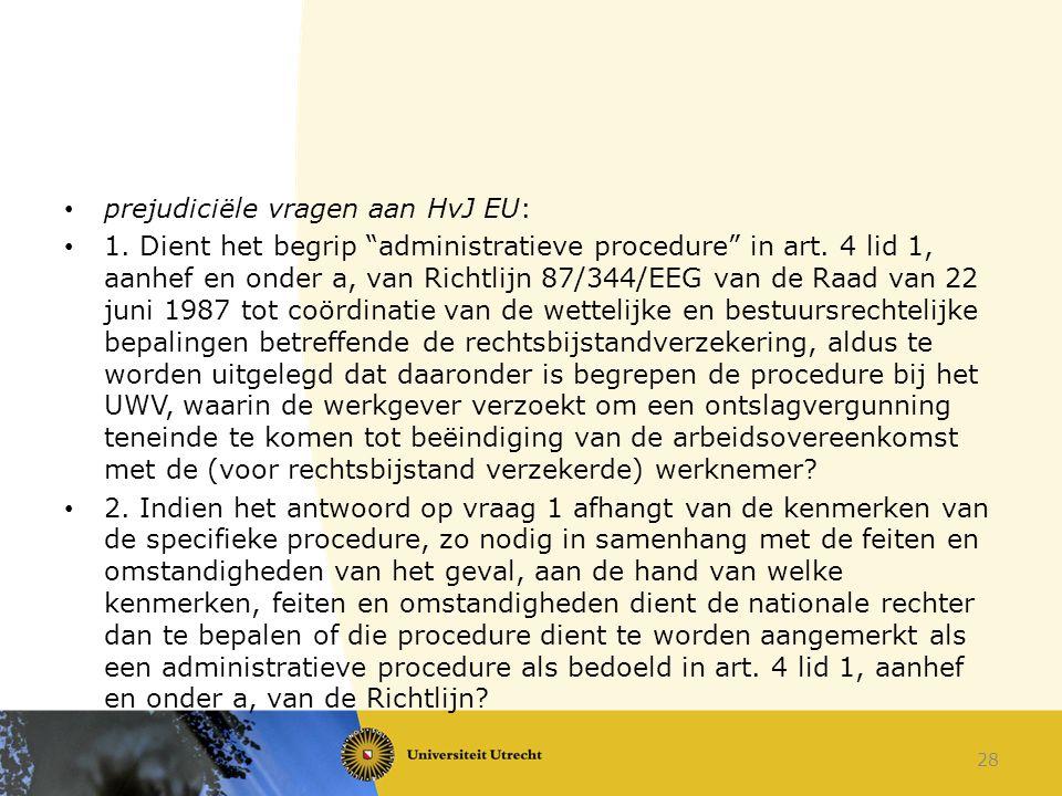 """prejudiciële vragen aan HvJ EU: 1. Dient het begrip """"administratieve procedure"""" in art. 4 lid 1, aanhef en onder a, van Richtlijn 87/344/EEG van de Ra"""
