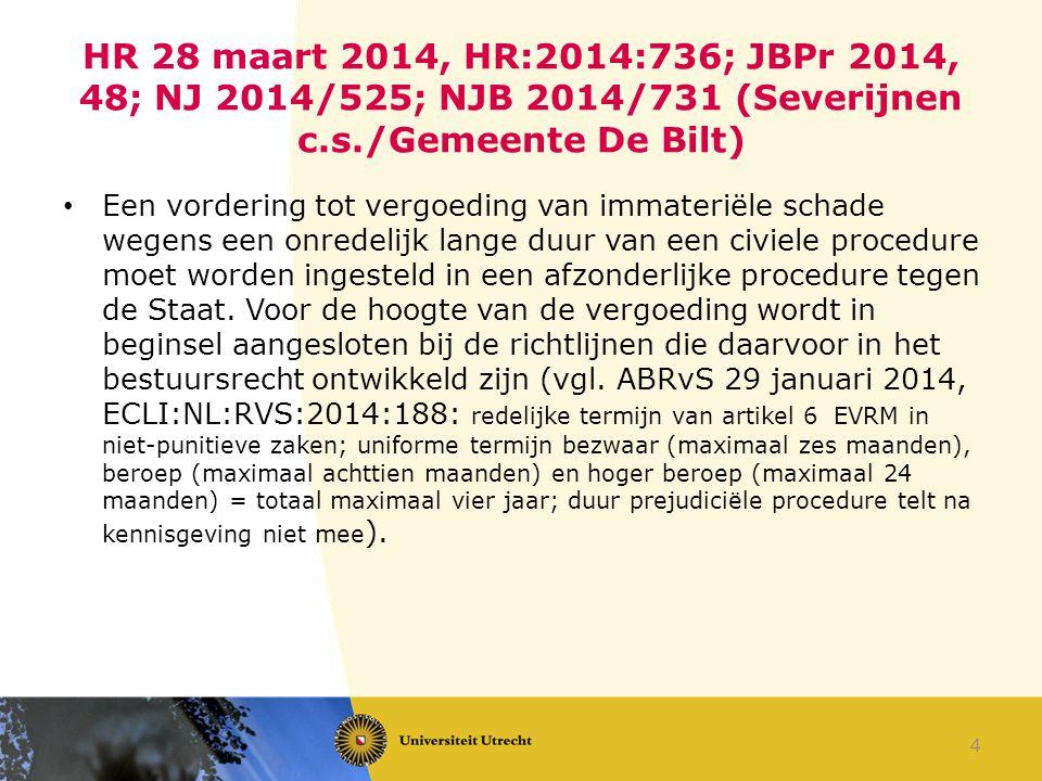 HR 28 maart 2014, HR:2014:736; JBPr 2014, 48; NJ 2014/525; NJB 2014/731 (Severijnen c.s./Gemeente De Bilt) Een vordering tot vergoeding van immateriël