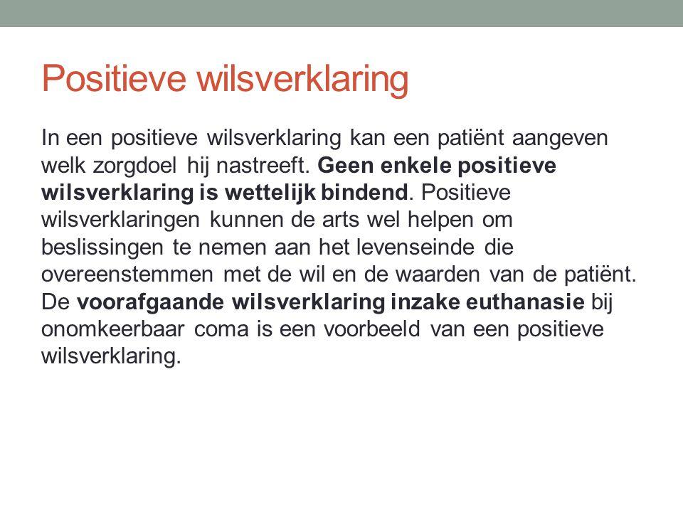 Positieve wilsverklaring In een positieve wilsverklaring kan een patiënt aangeven welk zorgdoel hij nastreeft. Geen enkele positieve wilsverklaring is