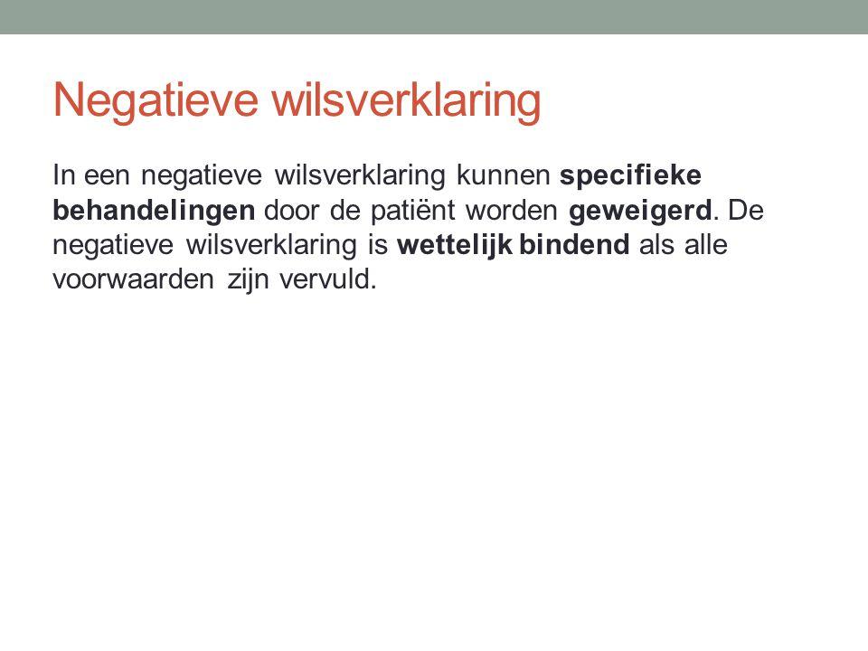 Negatieve wilsverklaring In een negatieve wilsverklaring kunnen specifieke behandelingen door de patiënt worden geweigerd. De negatieve wilsverklaring