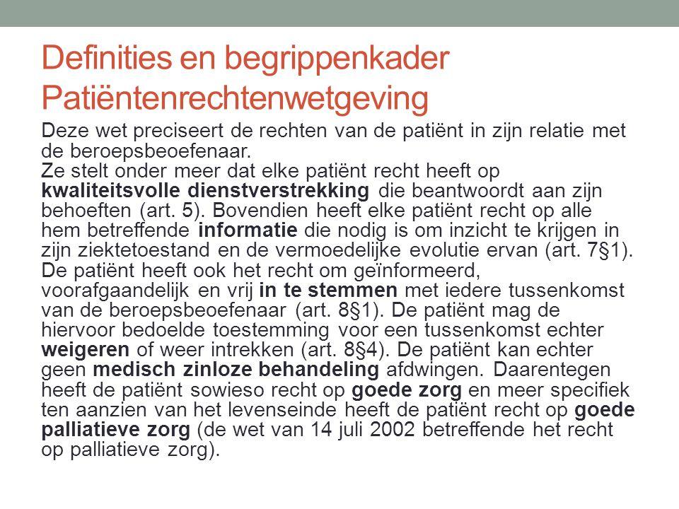 Definities en begrippenkader Patiëntenrechtenwetgeving Deze wet preciseert de rechten van de patiënt in zijn relatie met de beroepsbeoefenaar. Ze stel
