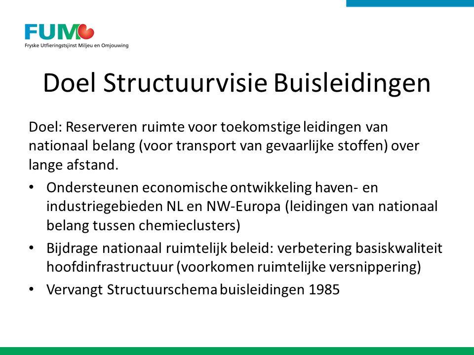Doel Structuurvisie Buisleidingen Doel: Reserveren ruimte voor toekomstige leidingen van nationaal belang (voor transport van gevaarlijke stoffen) over lange afstand.